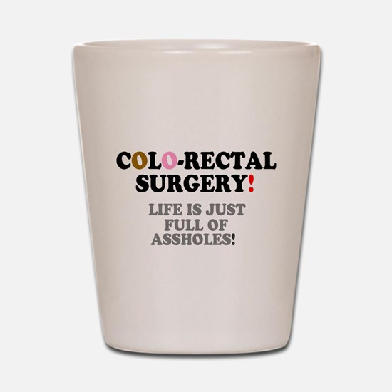 COLO-RECTAL SURGERY - LIFE IS JUST FULL Shot Glass