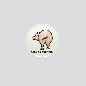 Talk to the Tail Pig Mini Button