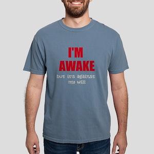 Im Awake Against My Will T-Shirt