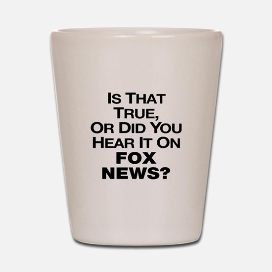 True or Fox News? Shot Glass