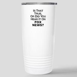 True or Fox News? Stainless Steel Travel Mug