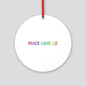 Peace Love Liz Round Ornament