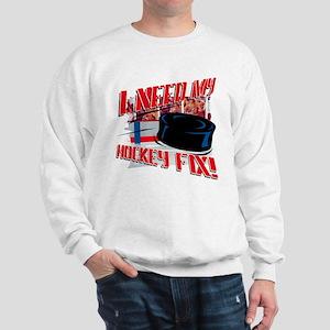 I NEED my HOCKEY FIX  Sweatshirt