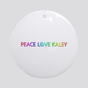 Peace Love Kaley Round Ornament