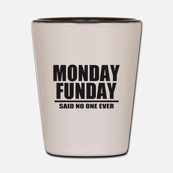 Monday Funday Shot Glass