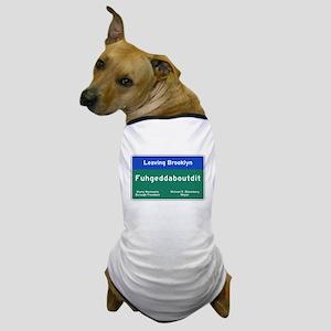 Fuhgeddaboudit, Brooklyn, NY Dog T-Shirt