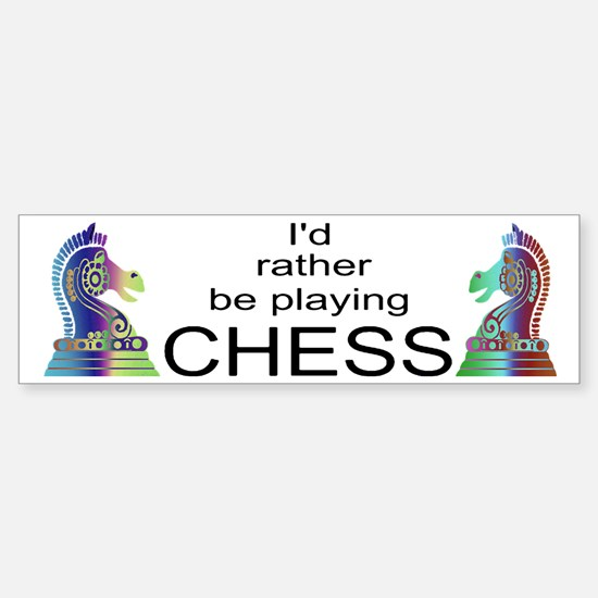 I'd Rather Play Chess - Bumper Bumper Bumper Sticker