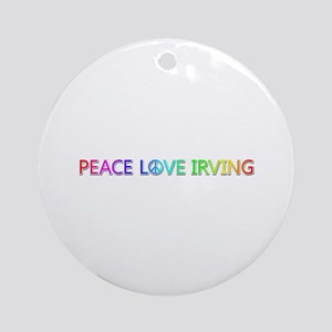 Peace Love Irving Round Ornament