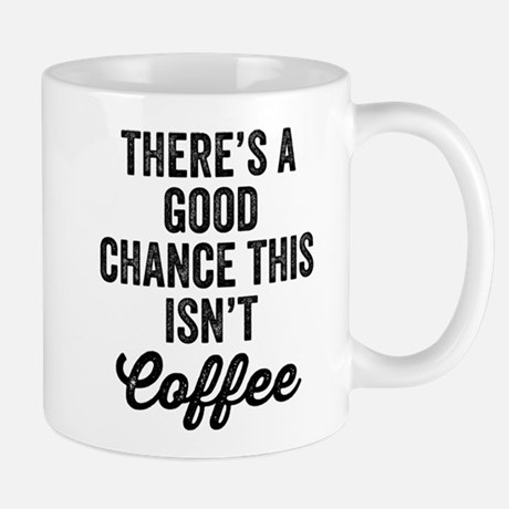 Good Chance This Isn't Coffee