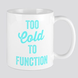 Too Cold To Function Mugs