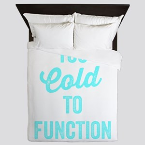 Too Cold To Function Queen Duvet