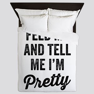 Feed Me And Tell Me I'm Pretty Queen Duvet