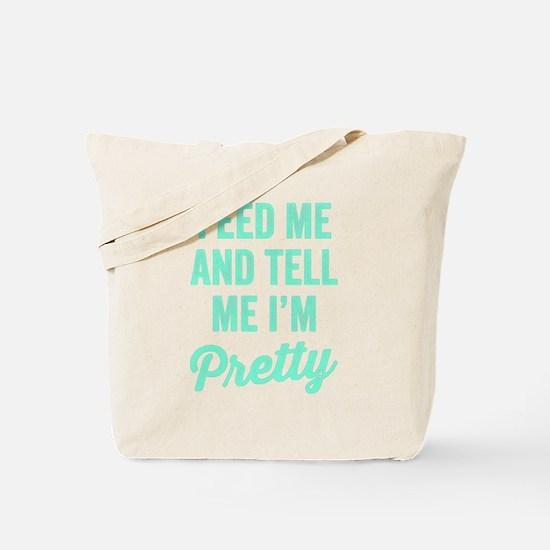 Feed Me And Tell Me I'm Pretty Tote Bag