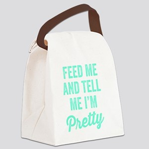 Feed Me And Tell Me I'm Pretty Canvas Lunch Bag