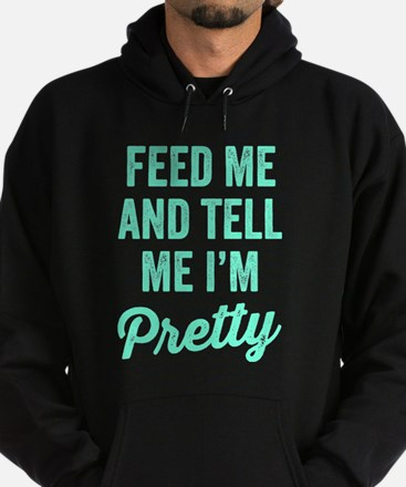 Feed Me And Tell Me I'm Pretty Hoodie (dark)
