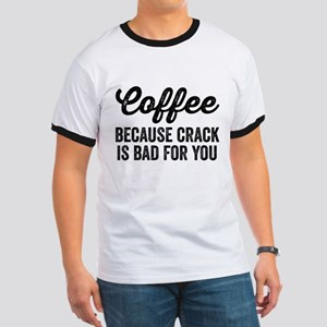 Coffee Because Crack Is Bad For You T-Shirt