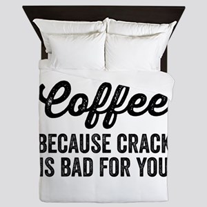 Coffee Because Crack Is Bad For You Queen Duvet