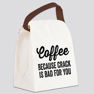 Coffee Because Crack Is Bad For Y Canvas Lunch Bag