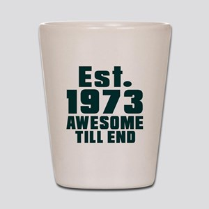 Est. 1973 Awesome Till End Birthday Des Shot Glass