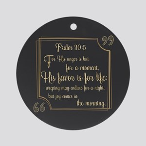 Bible Verse Gift Psalm 30:5 Round Ornament