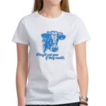 COWS - they'd eat you if they Women's T-Shirt