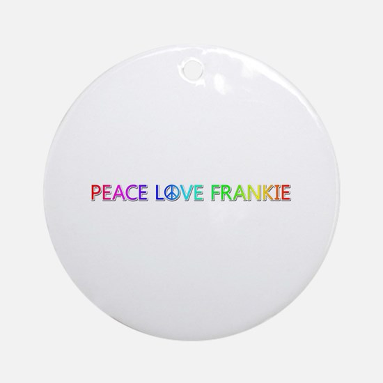 Peace Love Frankie Round Ornament