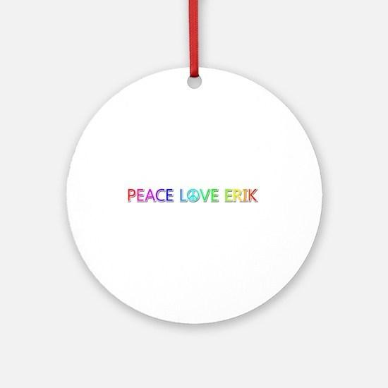 Peace Love Erik Round Ornament