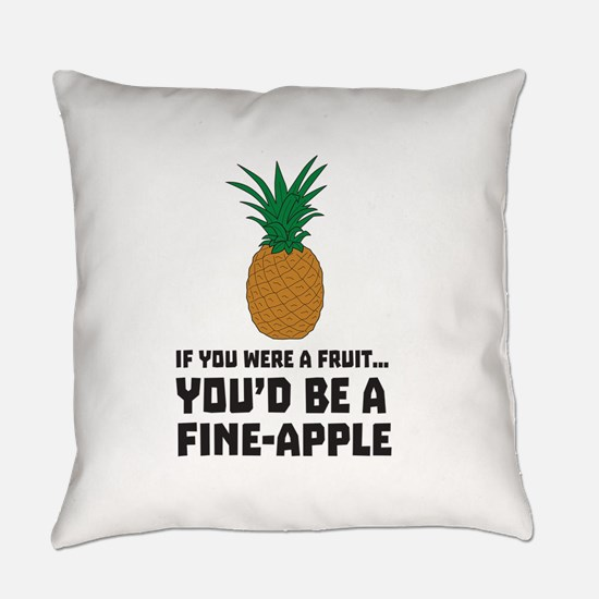 If you were a fruit… You'd be a fine-apple Everyda