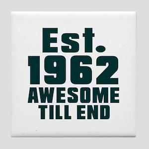 Est. 1962 Awesome Till End Birthday D Tile Coaster