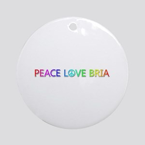 Peace Love Bria Round Ornament