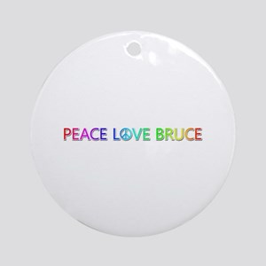 Peace Love Bruce Round Ornament