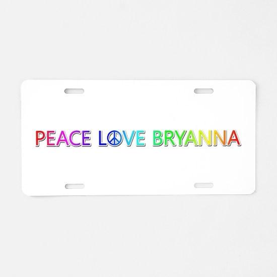 Peace Love Bryanna Aluminum License Plate