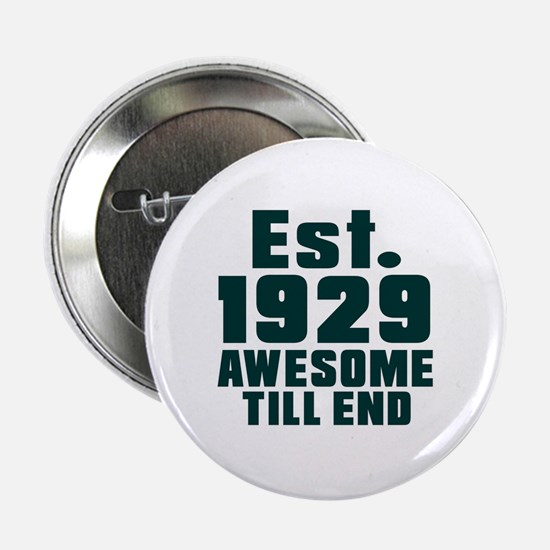 "Est. 1929 Awesome Till End Birthday D 2.25"" Button"