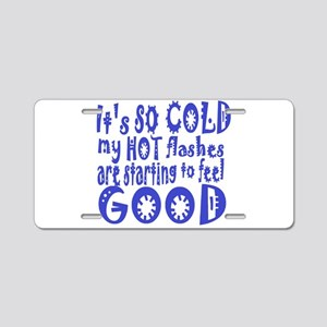 cold, hot flashes Aluminum License Plate