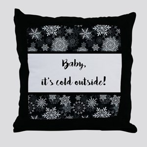 BABY, IT'S COLD... Throw Pillow