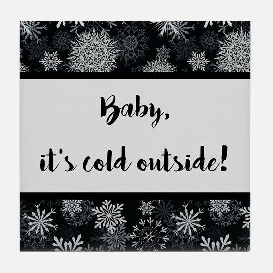 BABY, IT'S COLD... Tile Coaster