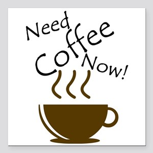"Need Coffee Now! Square Car Magnet 3"" x 3"""