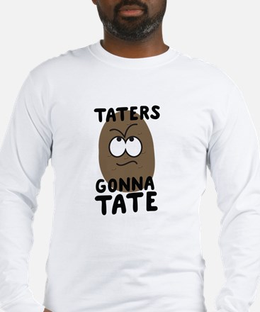 Taters gonna tate Long Sleeve T-Shirt