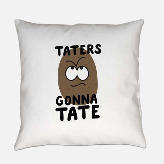 Taters gonna tate Everyday Pillow