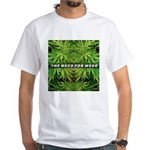 The Need For Weed White T-Shirt