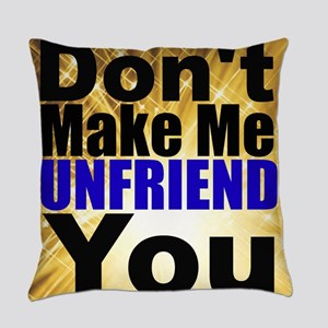 Dont Make Me Unfriend You Everyday Pillow