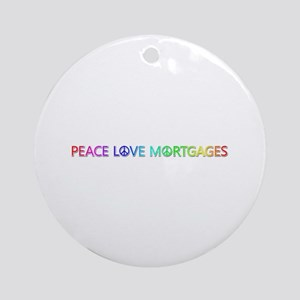 Peace Love Mortgages Round Ornament