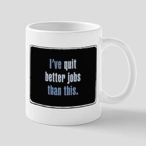 I've Quit Better Jobs Mug