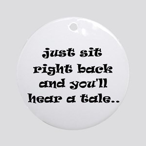 Just sit right back Ornament (Round)