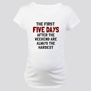 The first five days Maternity T-Shirt