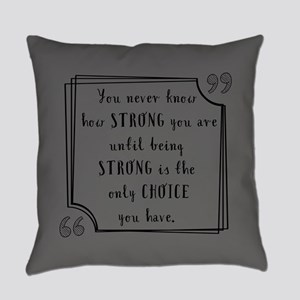 Being Strong Inspirational Quote Everyday Pillow