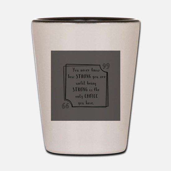 Being Strong Inspirational Quote Shot Glass