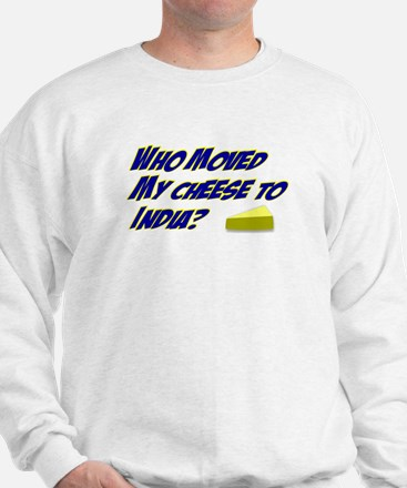Who moved my cheese to India Sweatshirt