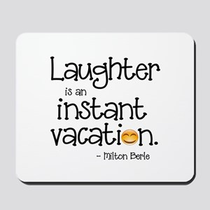 Laughter is an Instant Vacation Mousepad
