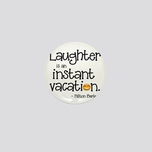 Laughter is an Instant Vacation Mini Button